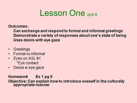 Lesson One pp4-8 Outcomes: Can exchange and respond to formal and informal greetings Demonstrate a variety of responses about one's state of being Uses.