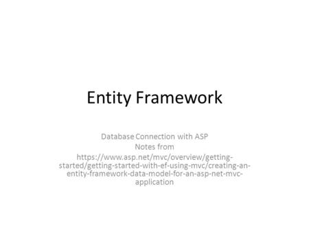 Entity Framework Database Connection with ASP Notes from https://www.asp.net/mvc/overview/getting- started/getting-started-with-ef-using-mvc/creating-an-