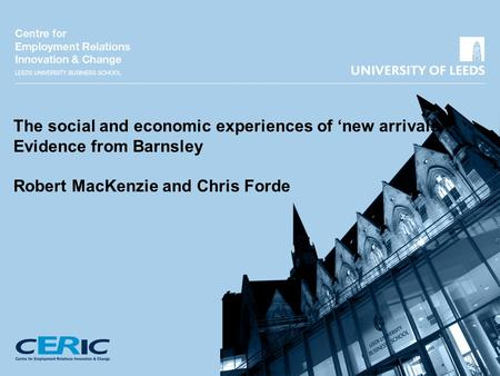 The social and economic experiences of 'new arrivals': Evidence from Barnsley Robert MacKenzie and Chris Forde.