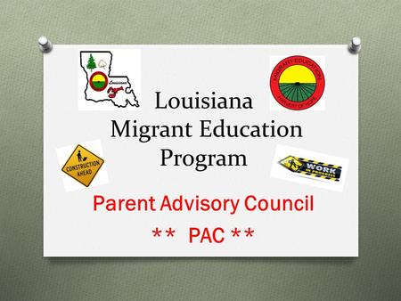 Louisiana Migrant Education Program Parent Advisory Council ** PAC **