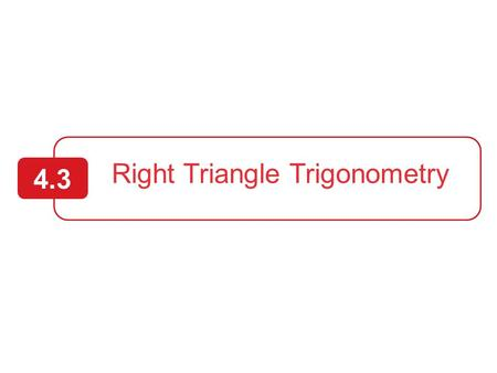 Right Triangle Trigonometry 4.3. 2  Evaluate trigonometric functions of acute angles, and use a calculator to evaluate trigonometric functions.  Use.