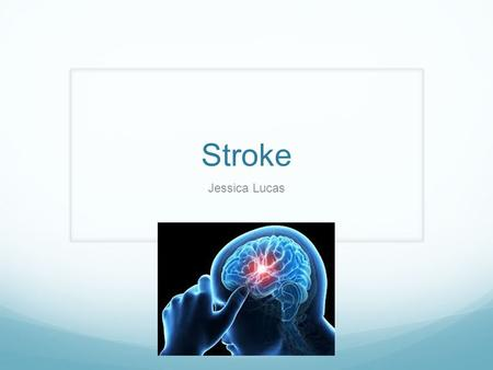 Stroke Jessica Lucas. Quick Facts 3 rd leading cause of death in U.S 1 million reported functional limitations Greater chance in men 55-64, greater chance.