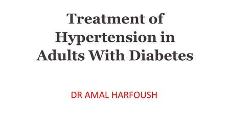 Treatment of Hypertension in Adults With Diabetes DR AMAL HARFOUSH.