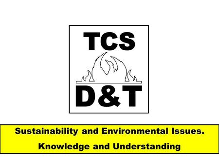 Sustainability and Environmental Issues Sustainability and Environmental Issues. Knowledge and Understanding.
