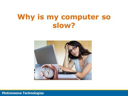 Why is my computer so slow? Find Reason and How You can Speed up Your Computer.