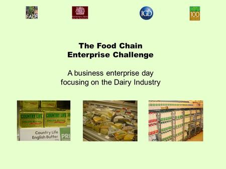 The Food Chain Enterprise Challenge A business enterprise day focusing on the Dairy Industry.