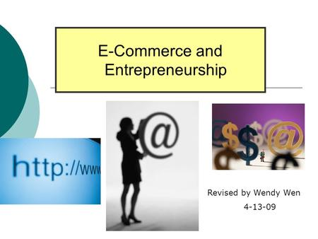 E-Commerce and Entrepreneurship Revised by Wendy Wen 4-13-09.