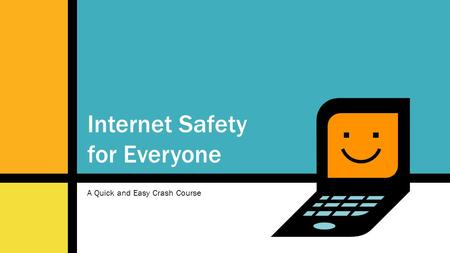 A Quick and Easy Crash Course Internet Safety for Everyone.