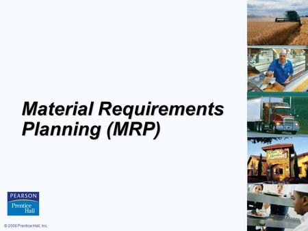 © 2008 Prentice Hall, Inc.14 – 1 Material Requirements Planning (MRP)