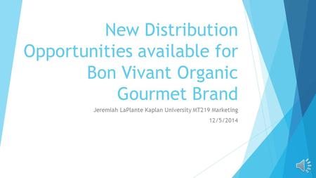 New Distribution Opportunities available for Bon Vivant Organic Gourmet Brand Jeremiah LaPlante Kaplan University MT219 Marketing 12/5/2014.