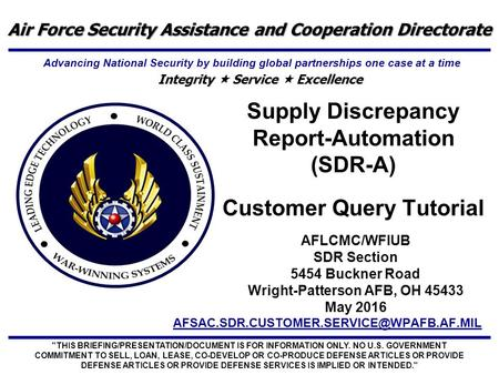 Supply Discrepancy Report-Automation (SDR-A) Customer Query Tutorial THIS BRIEFING/PRESENTATION/DOCUMENT IS FOR.
