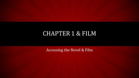 Accessing the Novel & Film CHAPTER 1 & FILM. LT & AGENDA LTs: As a litterateur, I can utilize non- print text to support my comprehension of characters,