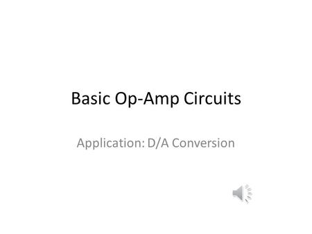Basic Op-Amp Circuits Application: D/A Conversion.