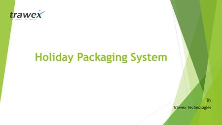 Holiday Packaging System By Trawex Technologies. The Travel Portal provides online booking facilities to customers or end users visiting the website.