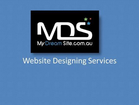 Website Designing Services. A LITTLE BIT ABOUT US My Dream Site is an online Melbourne-based web development and marketing company, offering great quality.