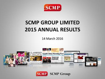 SCMP GROUP LIMITED 2015 ANNUAL RESULTS 14 March 2016.