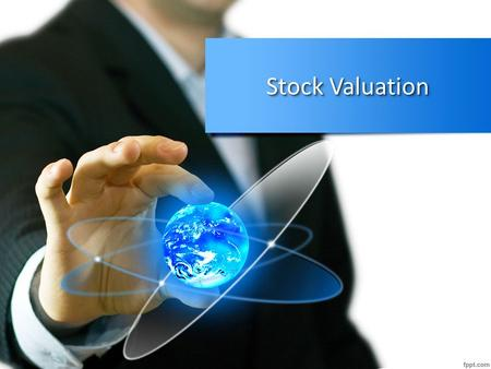 Stock Valuation. 2 Valuation The determination of what a stock is worth; the stock's intrinsic value If the price exceeds the valuation, buy the stock.