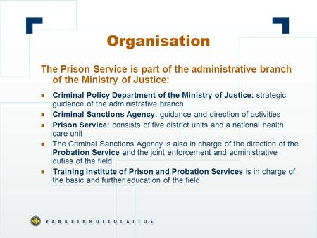 Organisation The Prison Service is part of the administrative branch of the Ministry of Justice:  Criminal Policy Department of the Ministry of Justice: