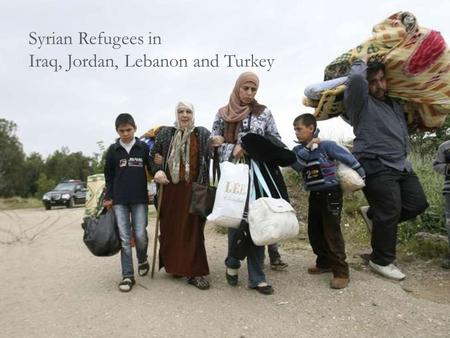 Syrian Refugees in Iraq, Jordan, Lebanon and Turkey.