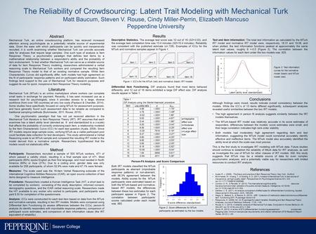 The Reliability of Crowdsourcing: Latent Trait Modeling with Mechanical Turk Matt Baucum, Steven V. Rouse, Cindy Miller-Perrin, Elizabeth Mancuso Pepperdine.