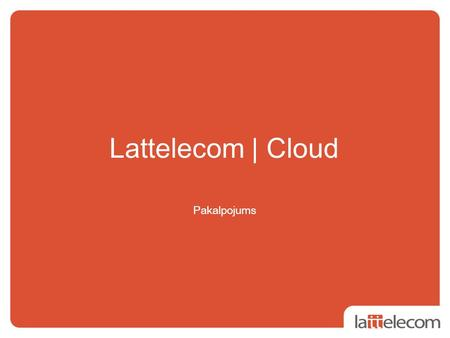 Lattelecom | Cloud Pakalpojums. 2 | Lattelecom Cloud Platform: Competitive Advantages 3 Hardware infrastructure User Control Panel Customer self-service.