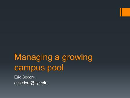 Managing a growing campus pool Eric Sedore