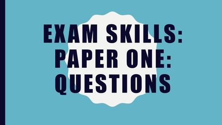 EXAM SKILLS: PAPER ONE: QUESTIONS. CARTOON See cartoon questions in paper two section.