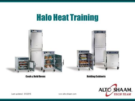 Last updated: 6/6/2016www.alto-shaam.com Halo Heat Training Cook & Hold OvensHolding Cabinets.