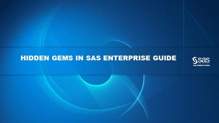 Copyright © 2016, SAS Institute Inc. All rights reserved. HIDDEN GEMS IN SAS ENTERPRISE GUIDE.