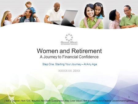 Women and Retirement A Journey to Financial Confidence 1 Step One: Starting Your Journey – At Any Age XXXXX XX, 20XX | Not a Deposit | Not FDIC Insured.
