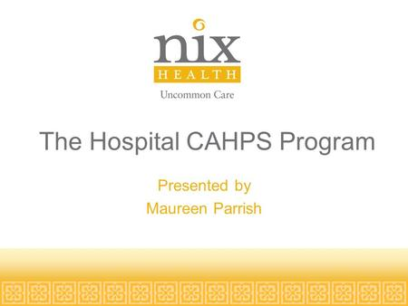 The Hospital CAHPS Program Presented by Maureen Parrish.