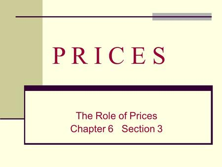 P R I C E S The Role of Prices Chapter 6 Section 3.