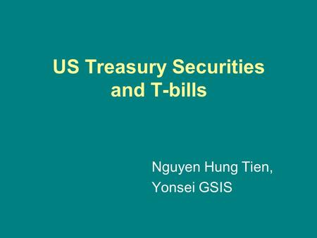US Treasury Securities and T-bills Nguyen Hung Tien, Yonsei GSIS.