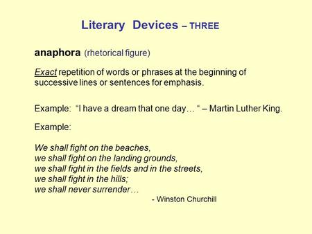 "Anaphora (rhetorical figure) Exact repetition of words or phrases at the beginning of successive lines or sentences for emphasis. Example: ""I have a dream."