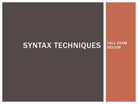 "FALL EXAM REVIEW SYNTAX TECHNIQUES.  The term anadiplosis is a Greek word which means ""to reduplicate"". It refers to the repetition of a word or words."
