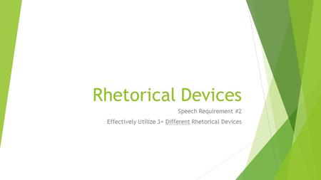Rhetorical Devices Speech Requirement #2 Effectively Utilize 3+ Different Rhetorical Devices.
