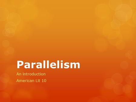 Parallelism An introduction American Lit 10. Do Now: What's wrong with these sentences?  Mary likes hiking, swimming, and to ride a bicycle.  I like.