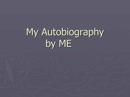 My Autobiography by ME. A autobiography is an account of the series of events making up your life Answer the following questions: ► Who is an autobiography.