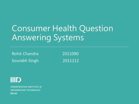 Consumer Health Question Answering Systems Rohit Chandra 2011090 Sourabh Singh 2011112.