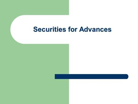 Securities for Advances. Types of Advances with respect to Securities i. Clean Advances against Intangible / Personal Securities: Money lent against Promissory.