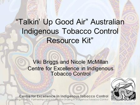 "Centre for Excellence in Indigenous Tobacco Control Supporting Projects, Partnerships and Information Sharing in Indigenous Tobacco Control ""Talkin' Up."