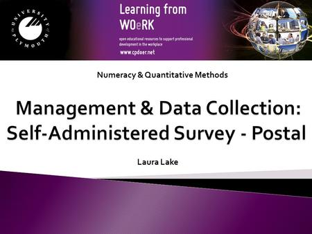 Numeracy & Quantitative Methods Laura Lake. Postal surveys or questionnaires are a form of self- completion or self-administered questionnaire. Self-completion: