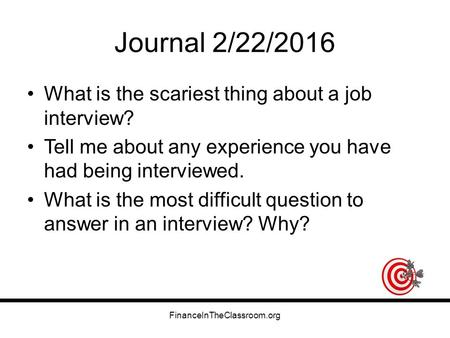 Journal 2/22/2016 What is the scariest thing about a job interview? Tell me about any experience you have had being interviewed. What is the most difficult.