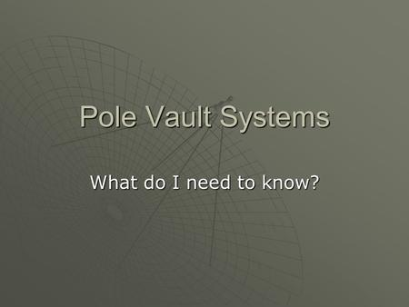 Pole Vault Systems What do I need to know?. Below is a list of some of the most frequently asked questions about Pole Vault systems: 1.What is a Pole.