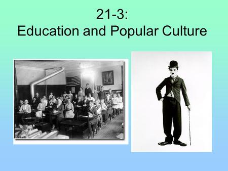 21-3: Education and Popular Culture. Education before the 1920s Education during the 1920s Enrollments Before the 1920s approximately 1 million high school.