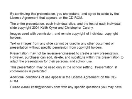 By continuing this presentation, you understand, and agree to abide by the License Agreement that appears on the CD-ROM. The entire presentation, each.