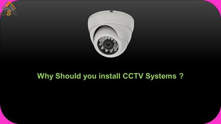 Why Should you install CCTV Systems ?. Monitoring Applications Objective Viewing the real-time activities from remote locations Recording the activities.