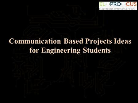 Communication Based Projects Ideas for Engineering Students.
