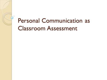 "Personal Communication as Classroom Assessment. ""What's in a question, you ask? Everything. It is a way of evoking stimulating response or stultifying."
