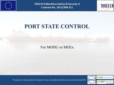 PORT STATE CONTROL For MODU or MOUs. Why Port State Control (PSC)?  Everybody knows today why ports States have been obliged to set up Port State control.